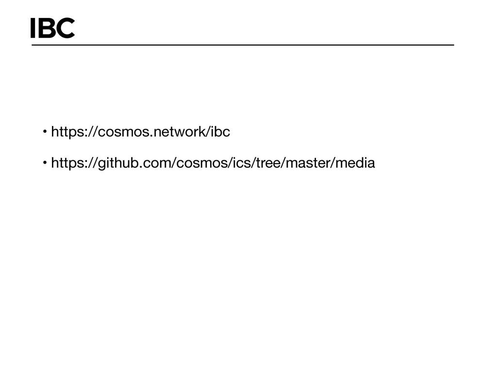 IBC • https://cosmos.network/ibc  • https://git...