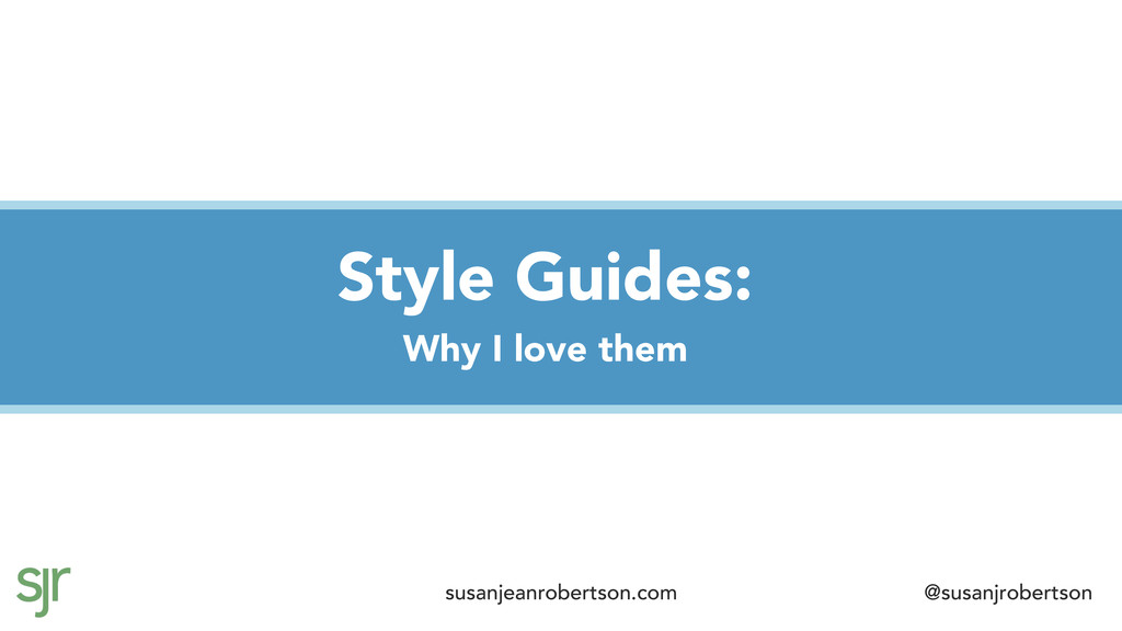 Style Guides: Why I love them susanjeanrobertso...