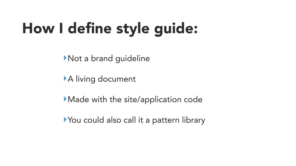 How I define style guide: ‣Not a brand guideline...