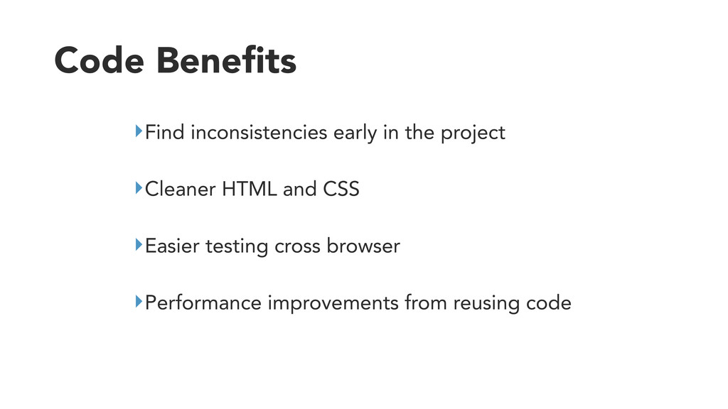 Code Benefits ‣Find inconsistencies early in the...