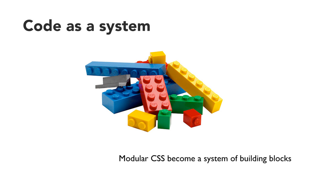 Code as a system Modular CSS become a system of...