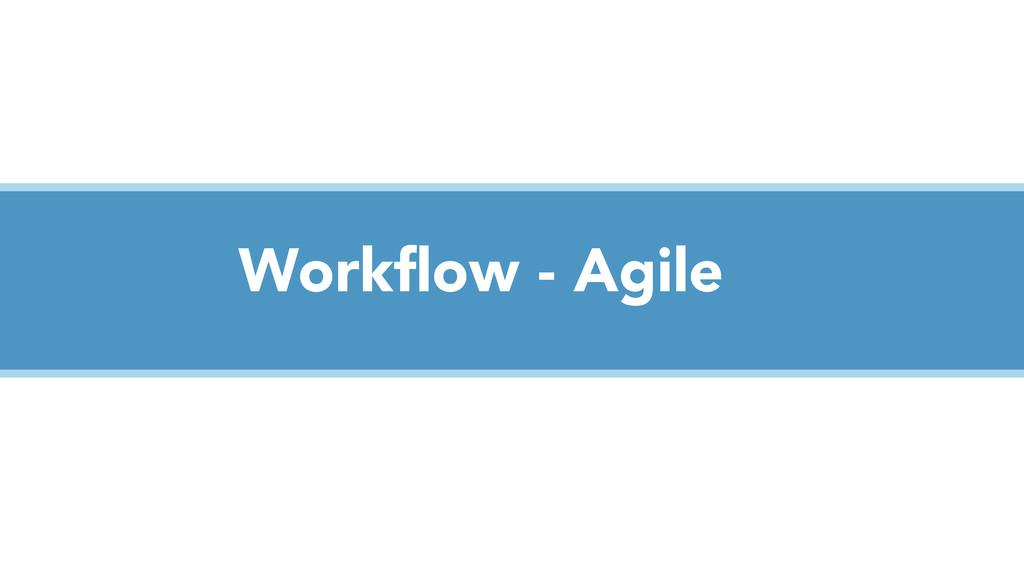 Workflow - Agile