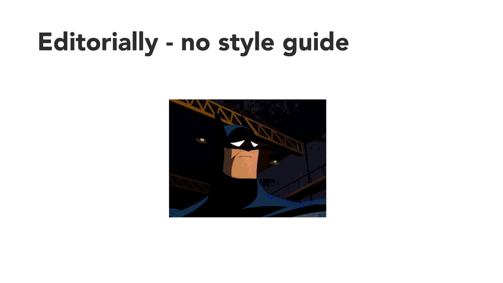 Editorially - no style guide