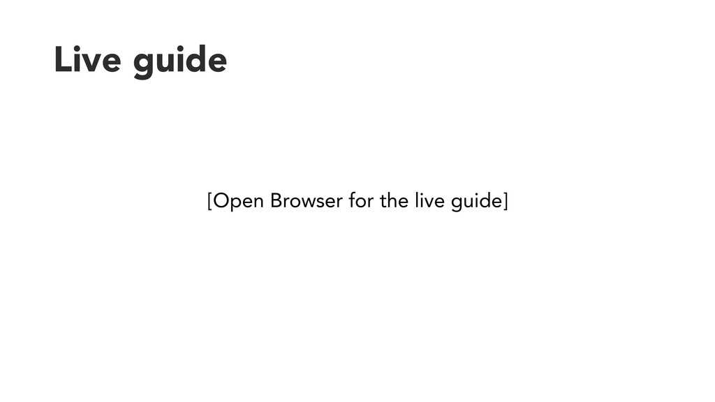 Live guide [Open Browser for the live guide]