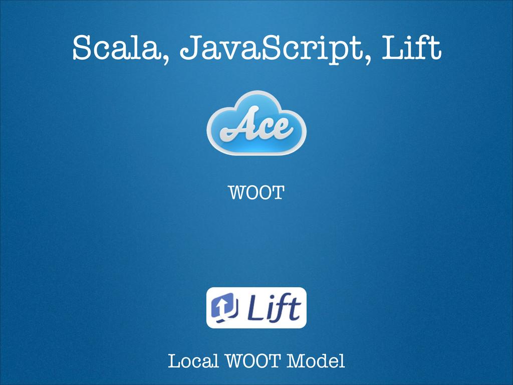 Scala, JavaScript, Lift WOOT Local WOOT Model