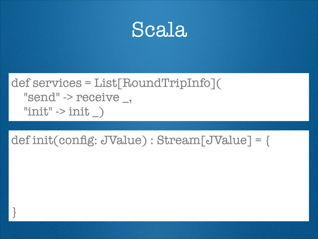 "Scala def services = List[RoundTripInfo]( ""send..."