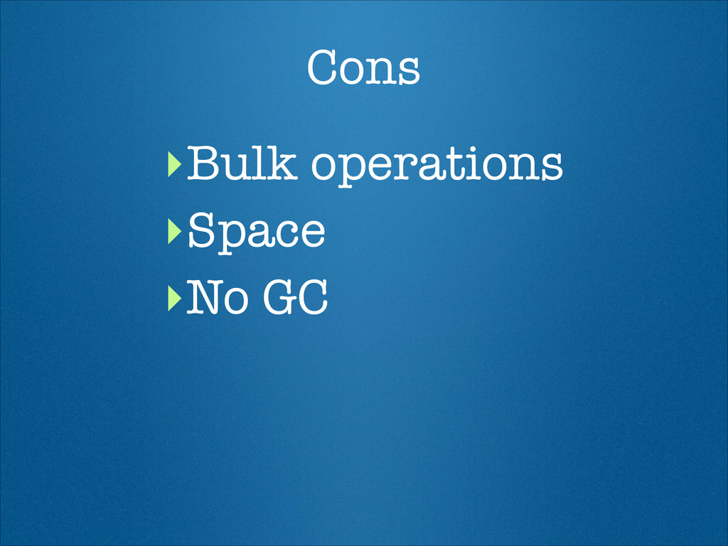 Cons ‣Bulk operations ‣Space