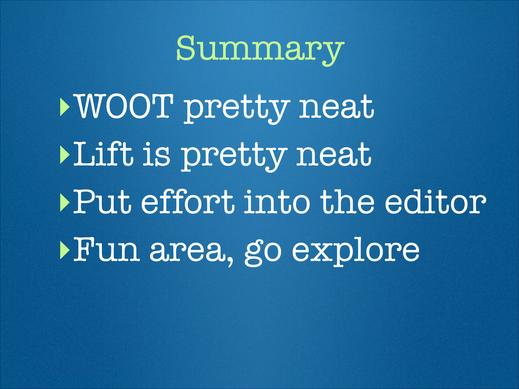Summary ‣WOOT pretty neat ‣Lift is pretty neat ...