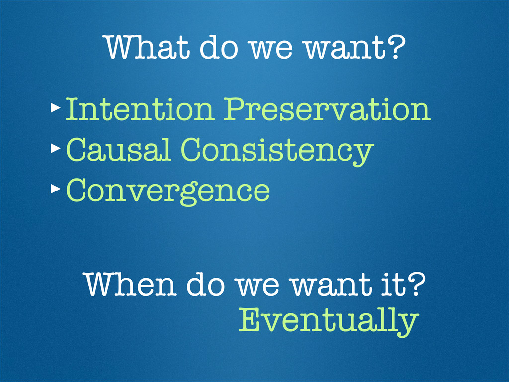 What do we want? ‣Intention Preservation ‣Caus...