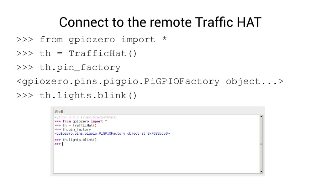 Connect to the remote Traffic HAT >>> from gpio...