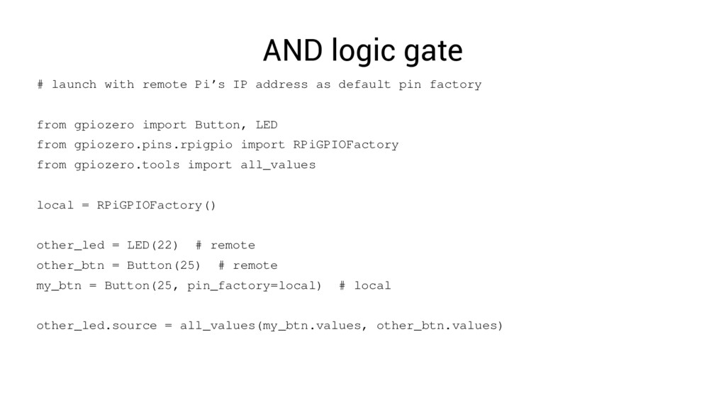 AND logic gate # launch with remote Pi's IP add...
