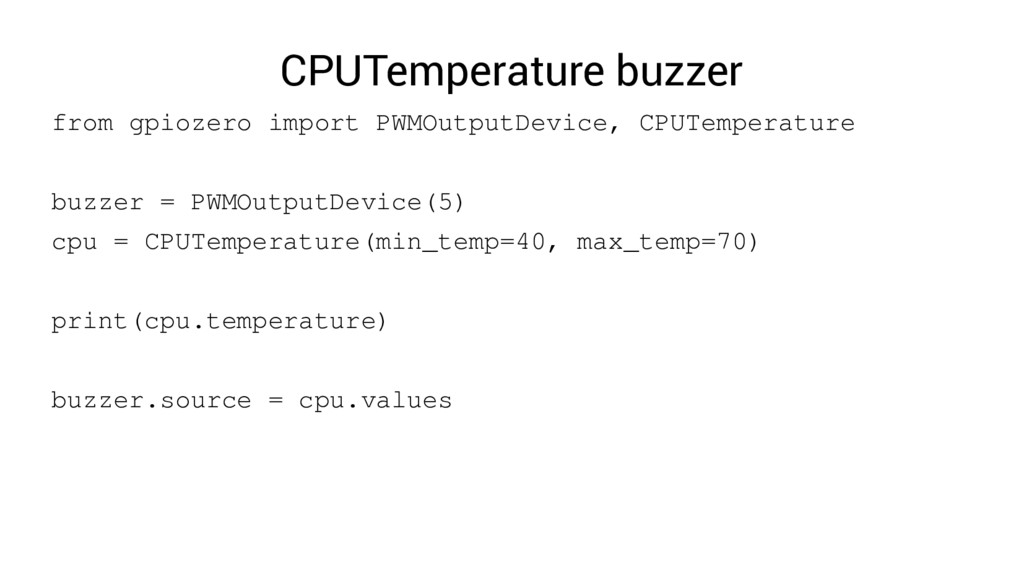 CPUTemperature buzzer from gpiozero import PWMO...