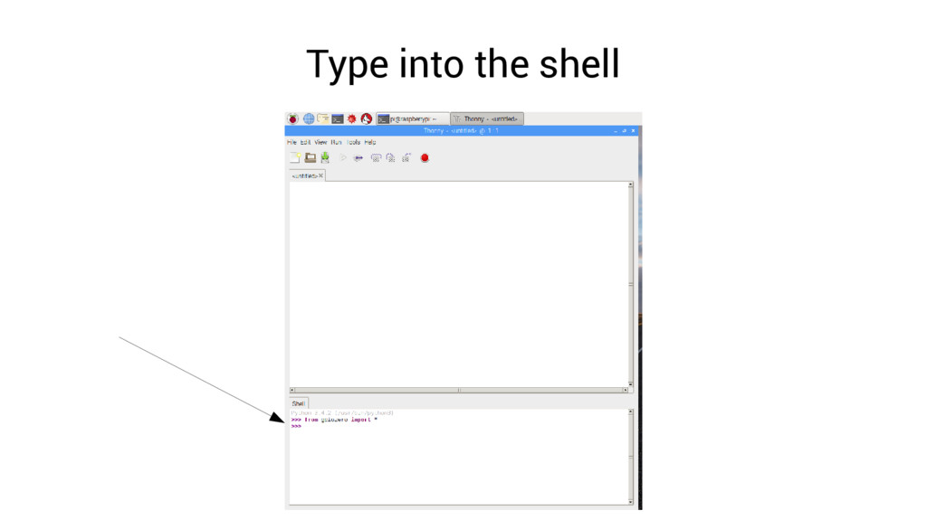 Type into the shell