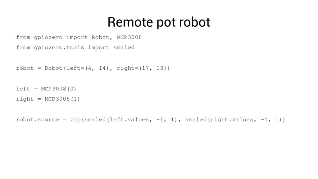 Remote pot robot from gpiozero import Robot, MC...