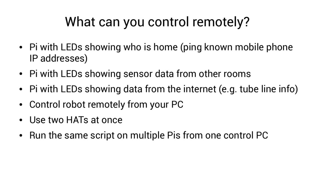 What can you control remotely? ● Pi with LEDs s...