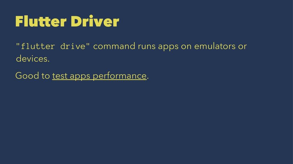 """Flutter Driver """"flutter drive"""" command runs app..."""
