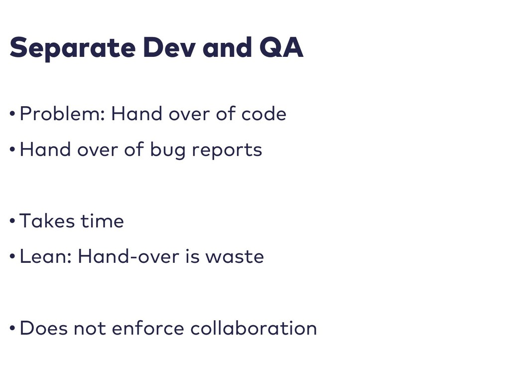 Separate Dev and QA • Problem: Hand over of cod...