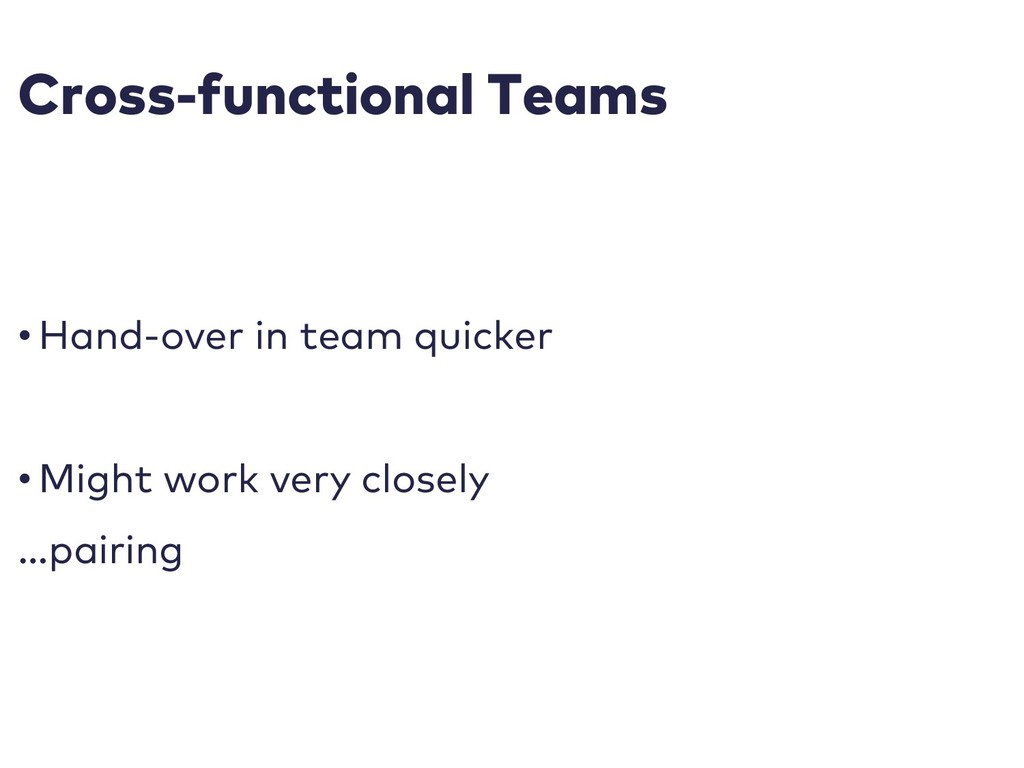 Cross-functional Teams • Hand-over in team quic...