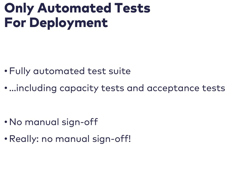 Only Automated Tests For Deployment • Fully aut...