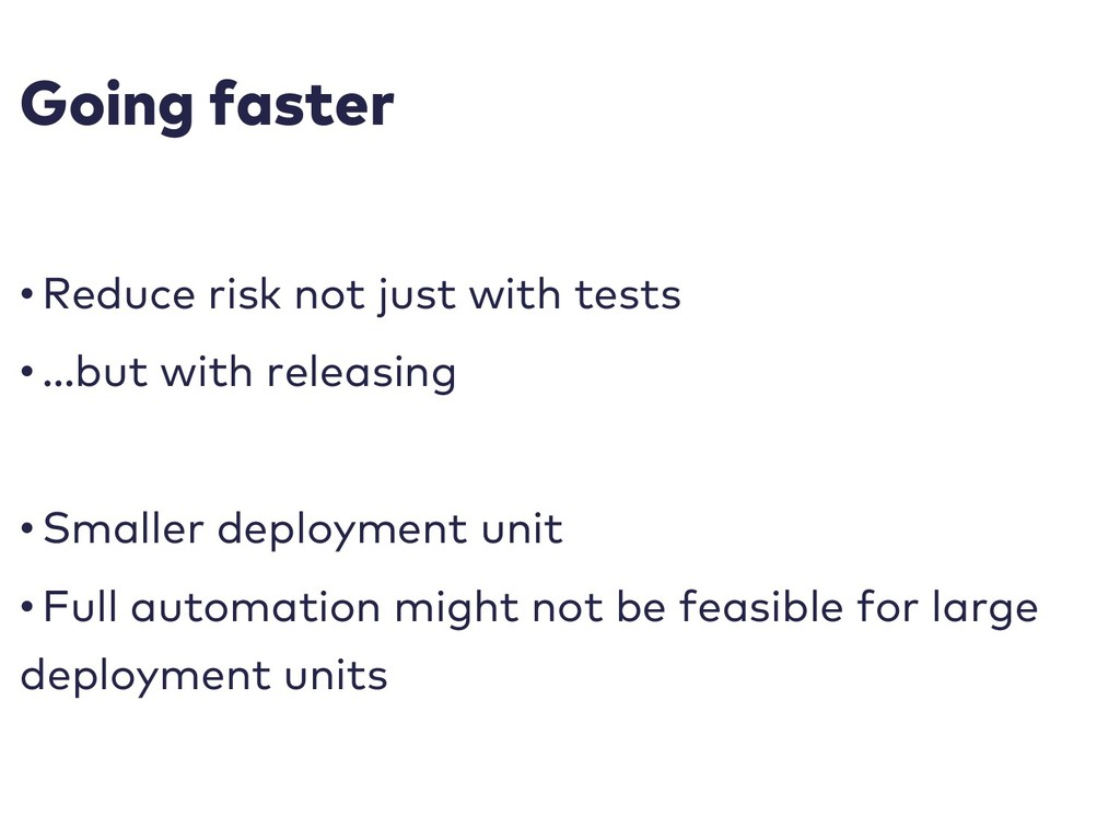 Going faster • Reduce risk not just with tests ...