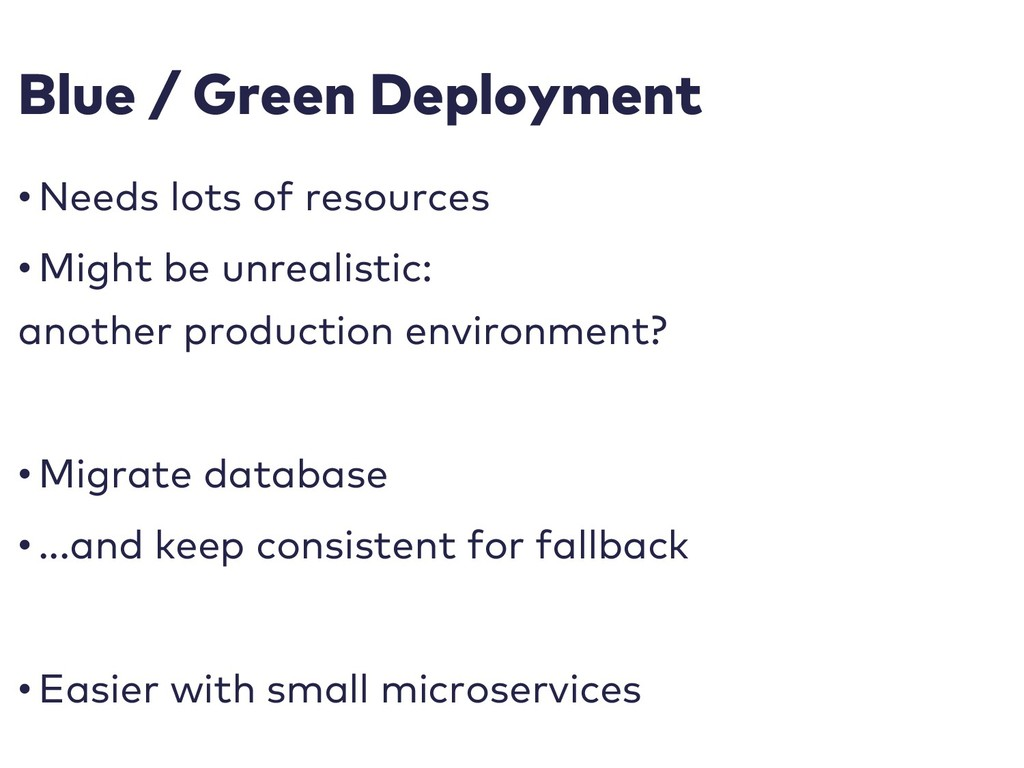 Blue / Green Deployment • Needs lots of resourc...