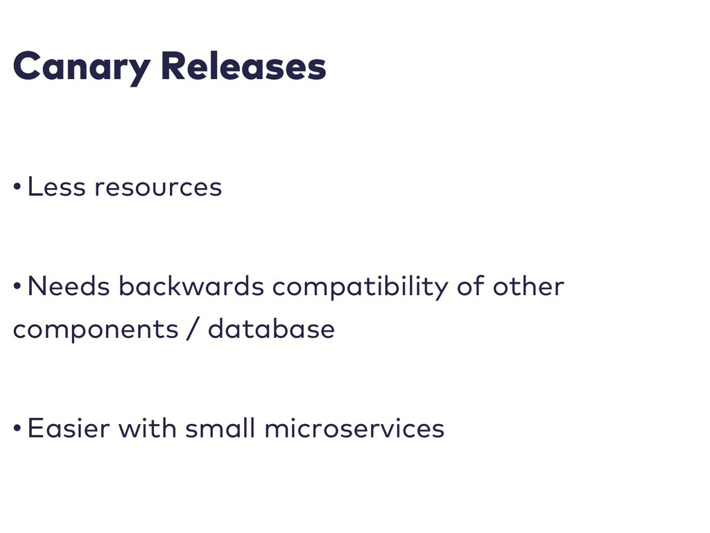 Canary Releases • Less resources • Needs backwa...