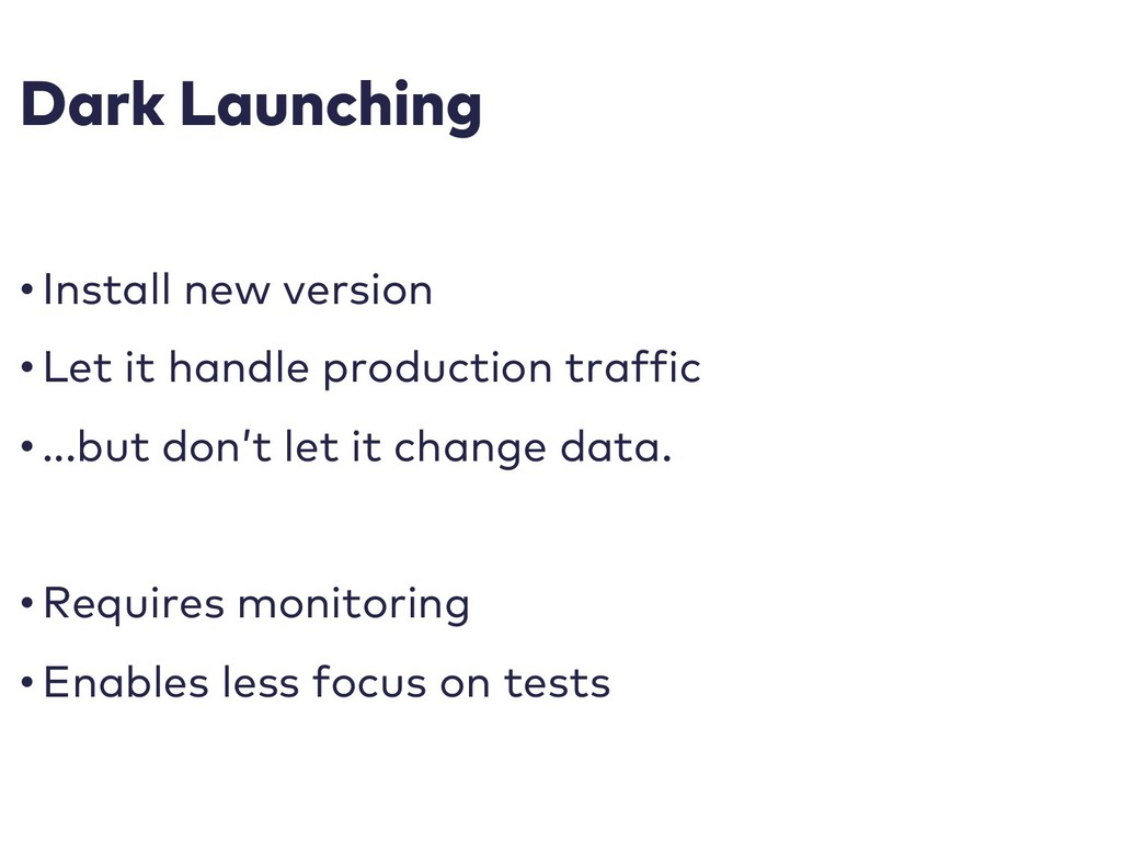 Dark Launching • Install new version • Let it h...
