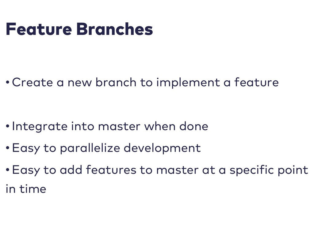 Feature Branches • Create a new branch to imple...