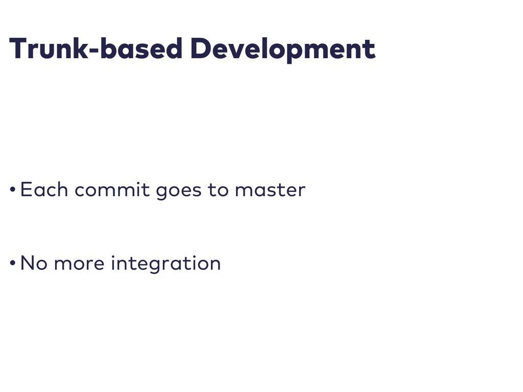 Trunk-based Development • Each commit goes to m...
