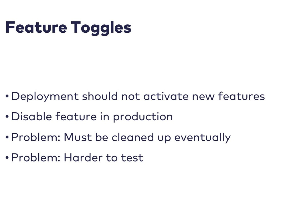 Feature Toggles • Deployment should not activat...