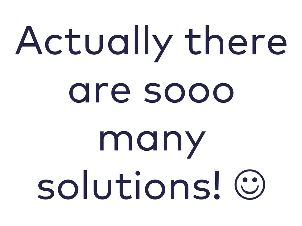 Actually there are sooo many solutions! J