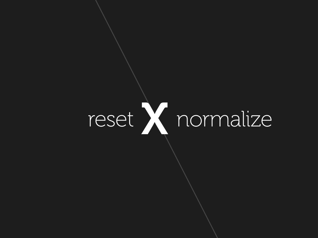 X reset normalize
