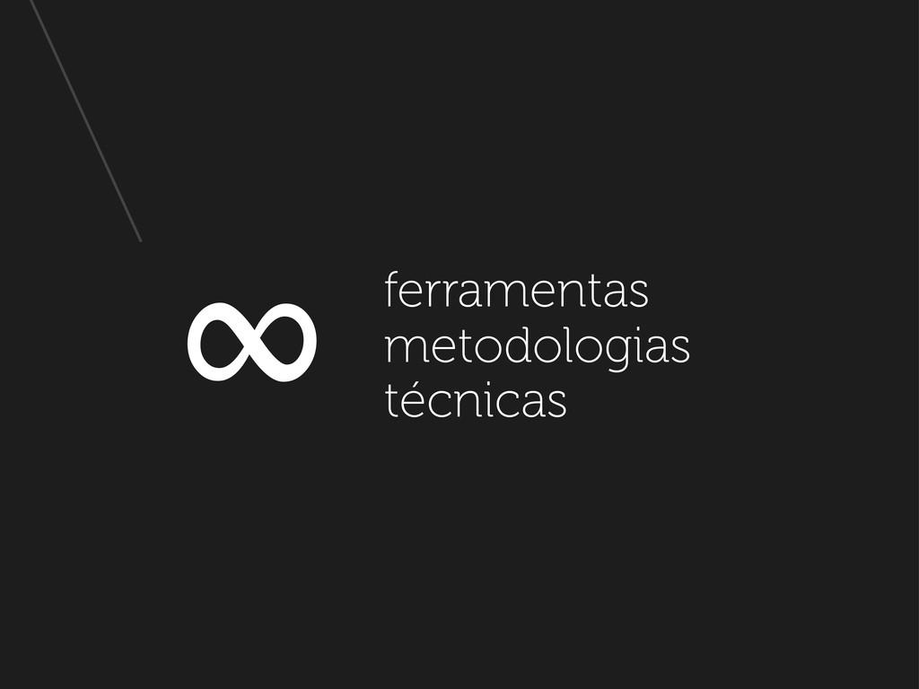 ferramentas metodologias técnicas ∞