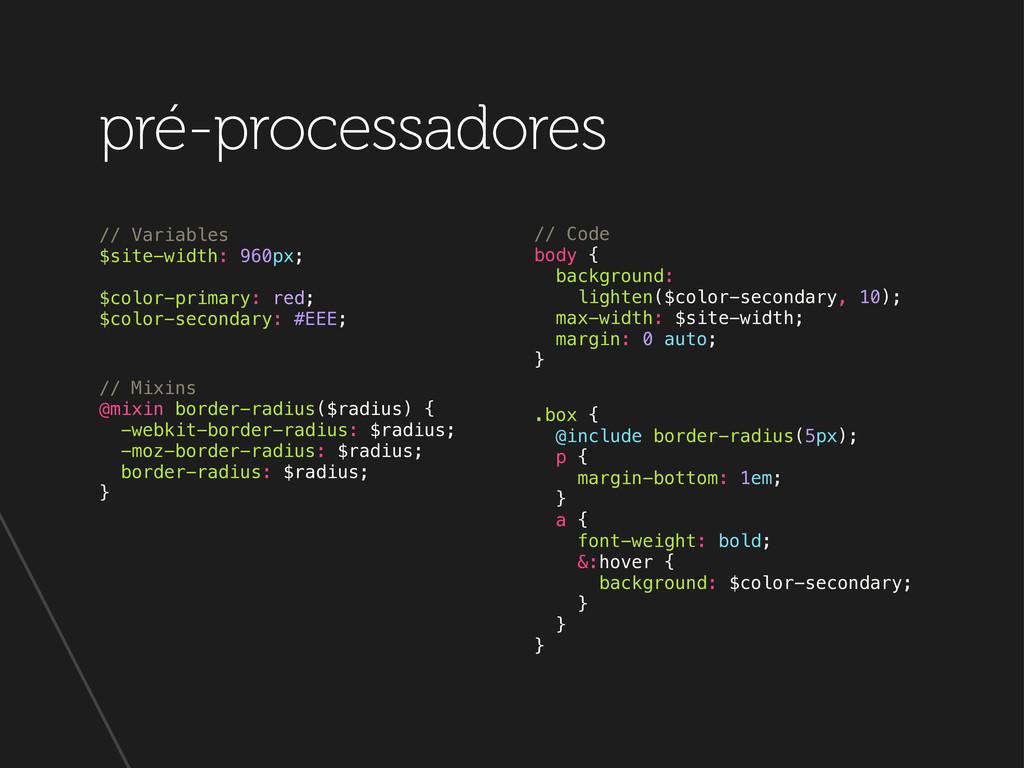 pré-processadores // Variables $site-width: 960...