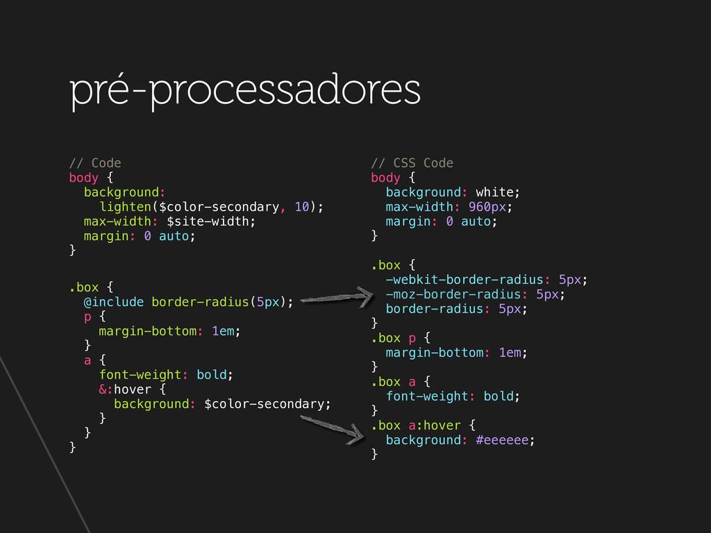 pré-processadores // Code body { background: li...