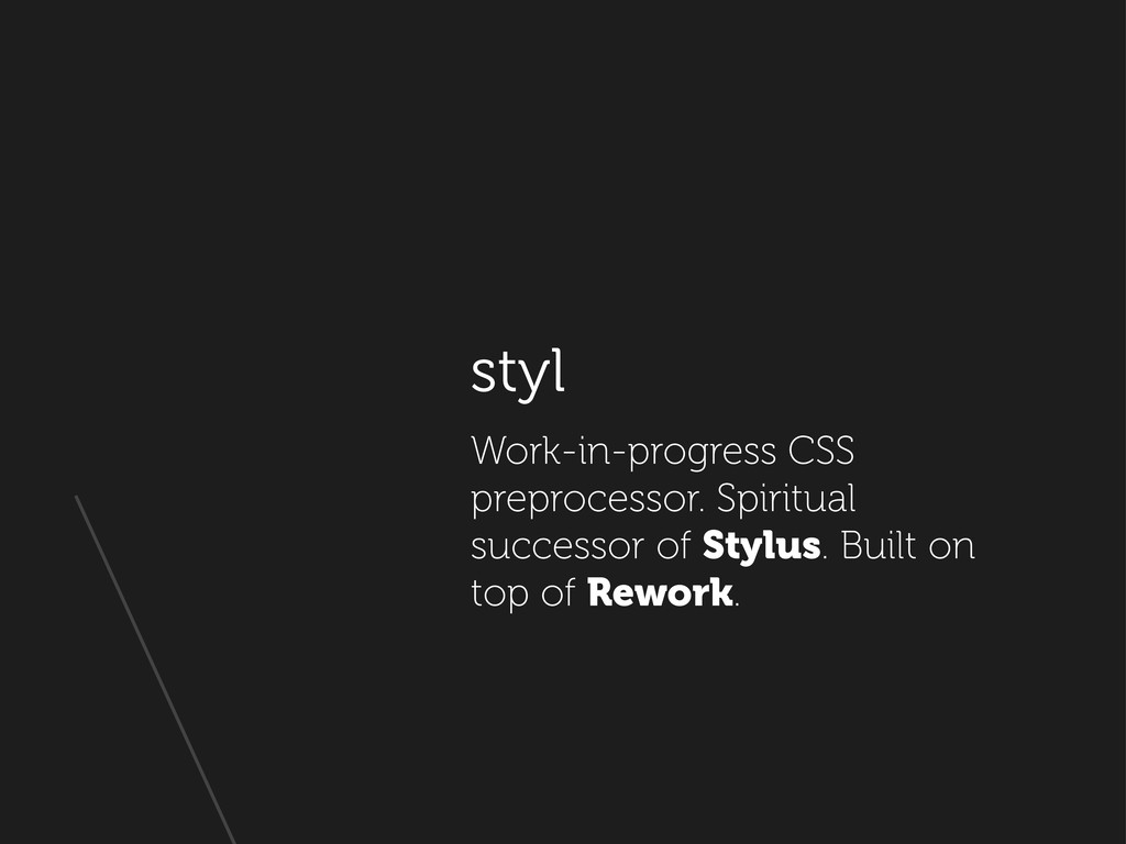 styl Work-in-progress CSS preprocessor. Spiritu...