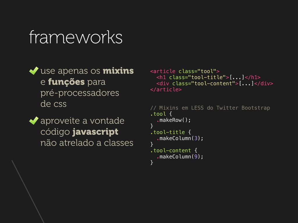 frameworks use apenas os mixins e funções para ...