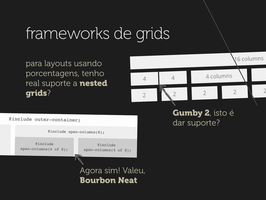 frameworks de grids Gumby 2, isto é dar suporte...