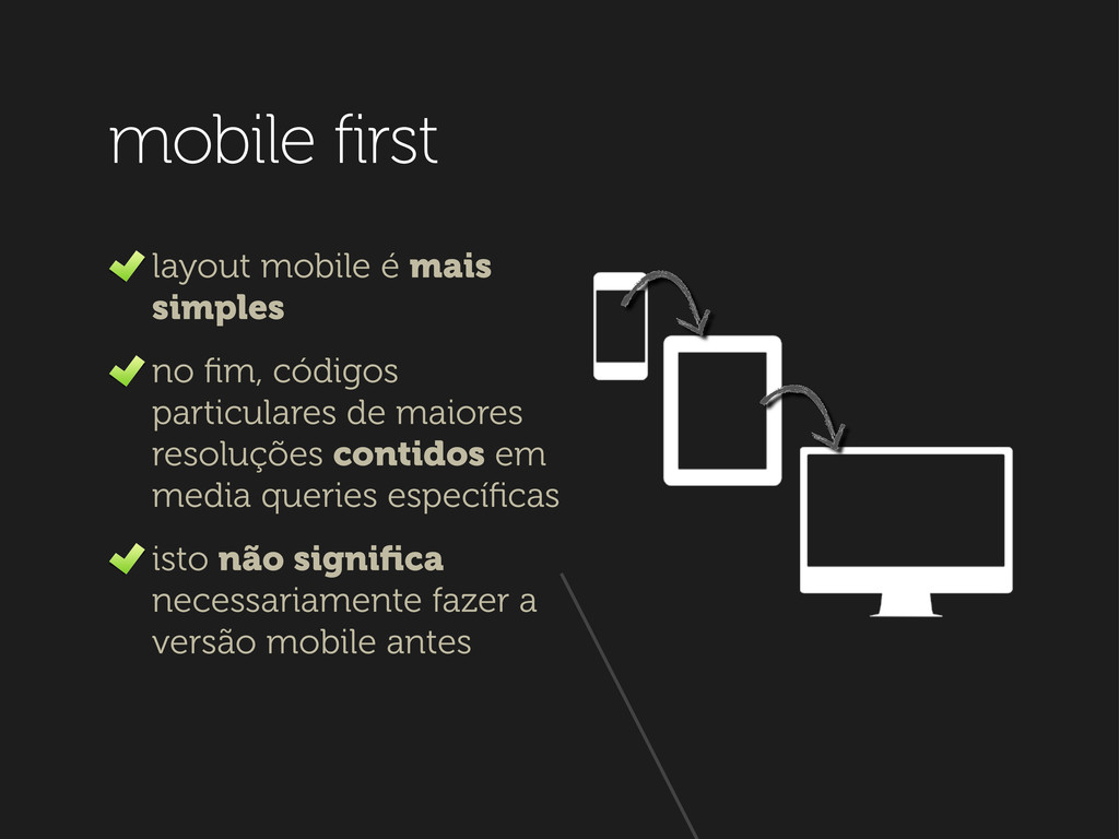 mobile first layout mobile é mais simples no fim...
