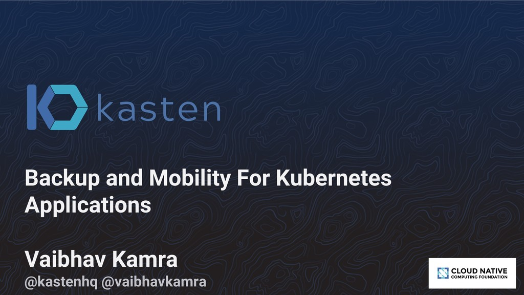 Backup and Mobility For Kubernetes Applications...