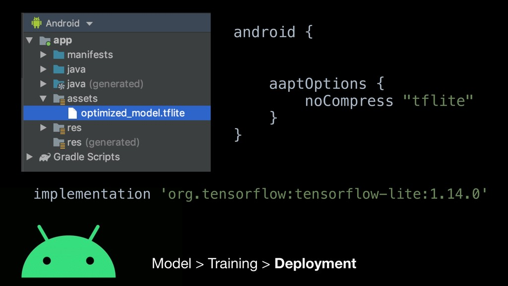 Model > Training > Deployment android { aaptOpt...