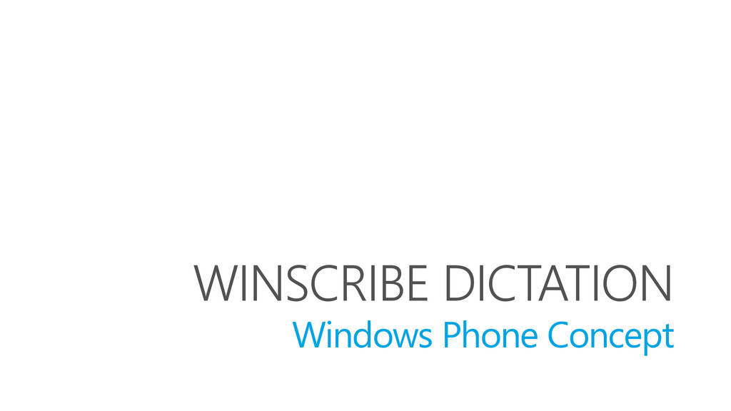 WINSCRIBE DICTATION Windows Phone Concept