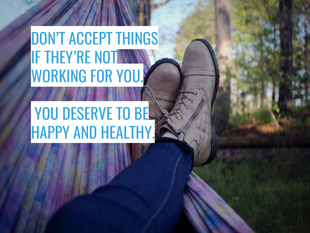 DON'T ACCEPT THINGS IF THEY'RE NOT WORKING FOR ...