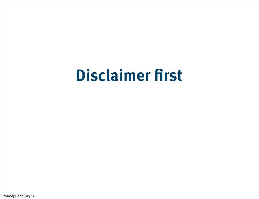Disclaimer first Thursday 6 February 14