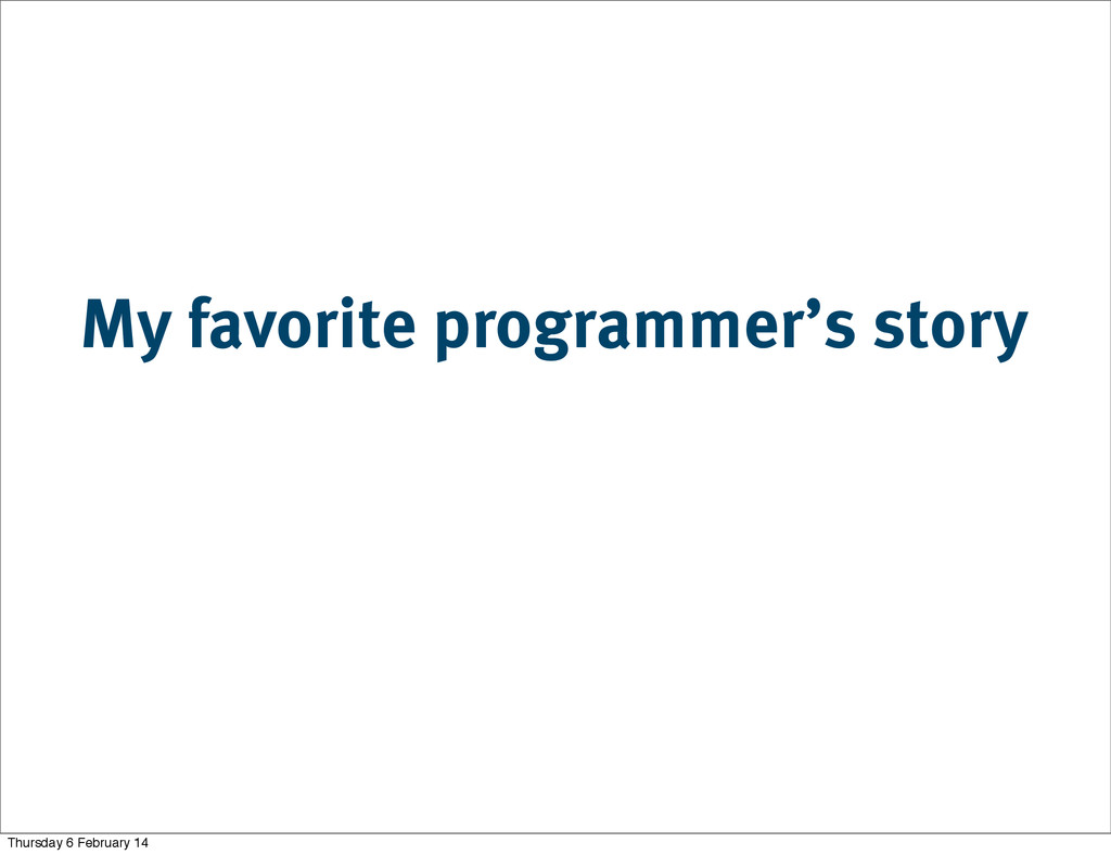 My favorite programmer's story Thursday 6 Febru...