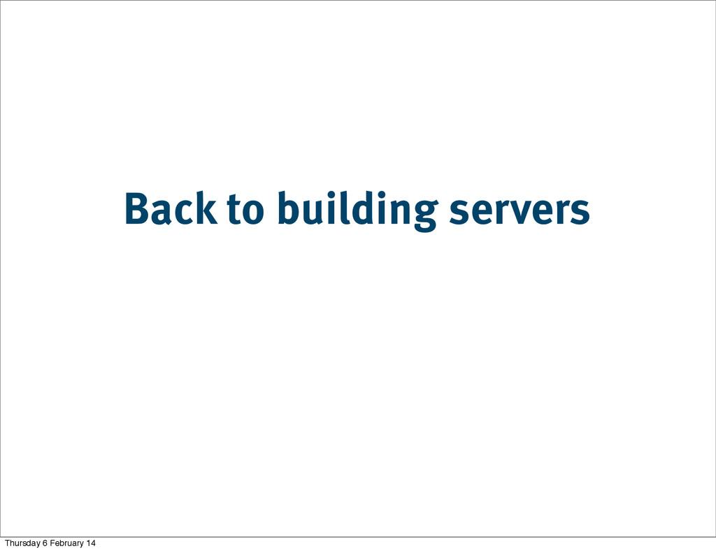 Back to building servers Thursday 6 February 14