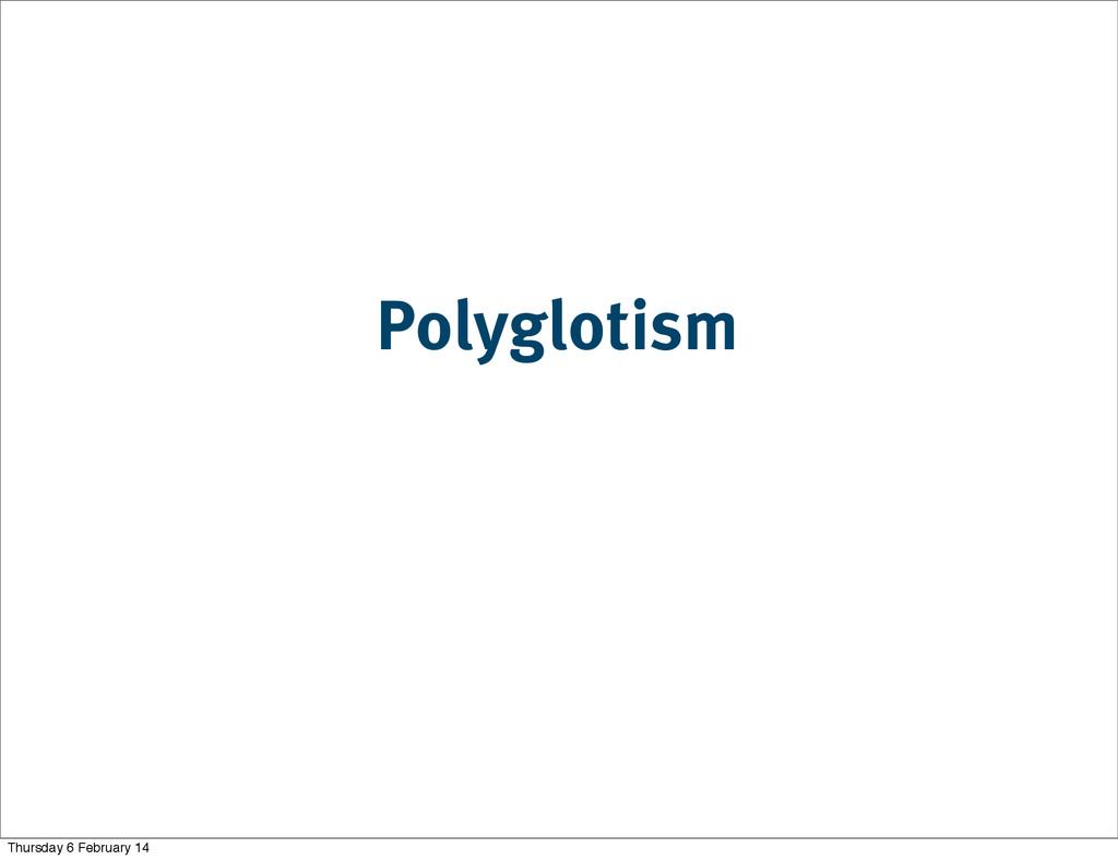 Polyglotism Thursday 6 February 14