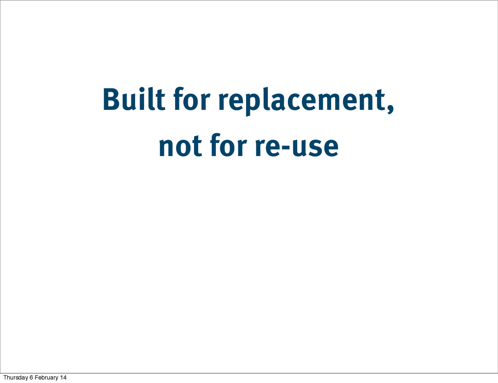Built for replacement, not for re-use Thursday ...