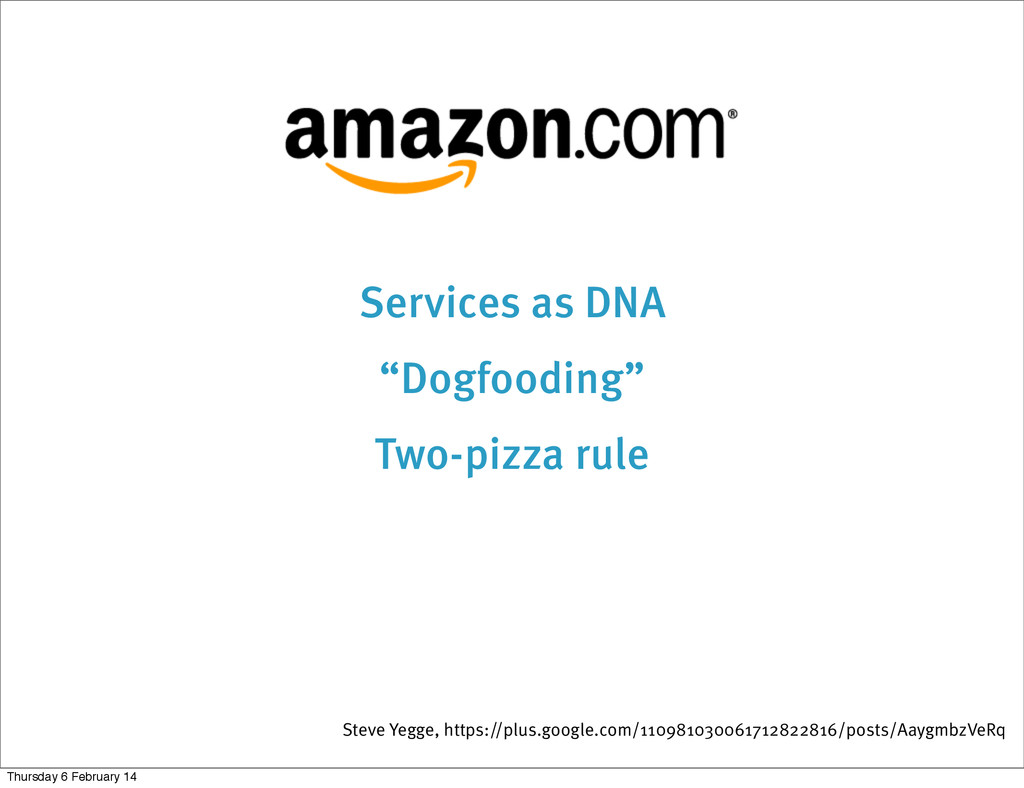 """Services as DNA """"Dogfooding"""" Two-pizza rule Ste..."""