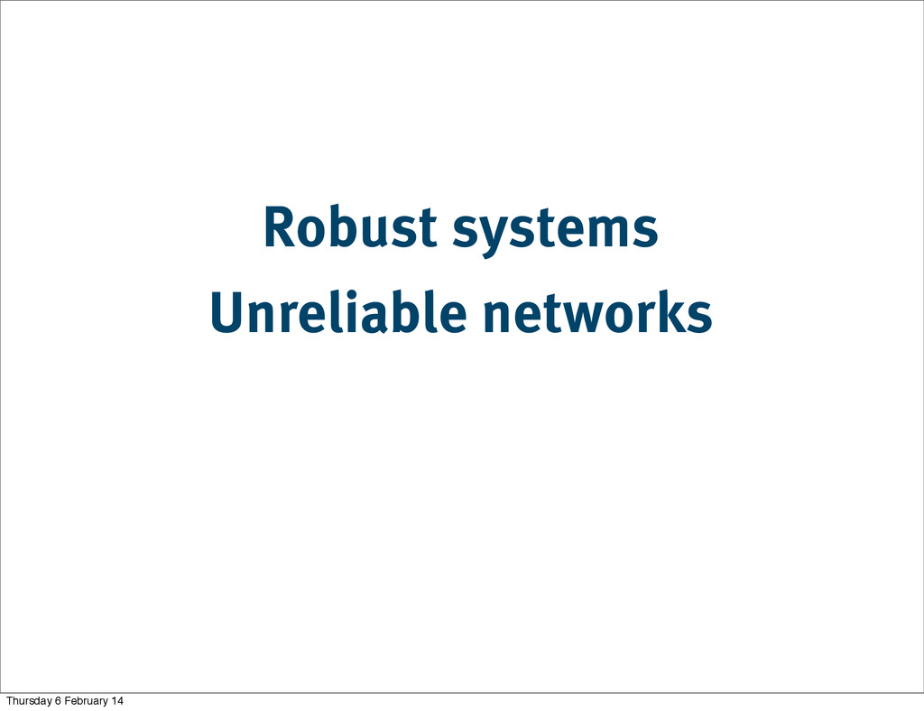 Robust systems Unreliable networks Thursday 6 F...